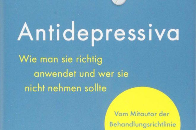 »Buchcover Antidepressiva: Wie man sie richtig anwendet und wer sie nicht nehmen sollte: Vom Mitautor der Behandlungsleitlinie für Depression« Prof. Dr. med. Tom Bschor