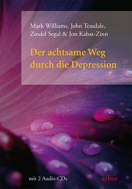 »Der achtsame Weg durch die Depression« von Mark Williams, John Teasdale, Zindel V. Segal, Jon Kabat-Zinn