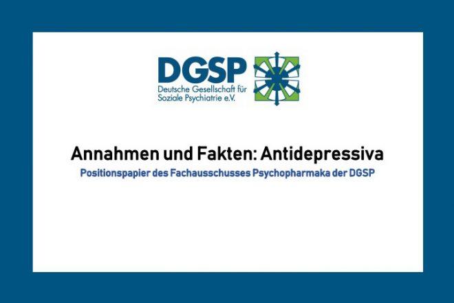 Positionspapier der DGSP (Deutsche Gesellschaft für Soziale Psychiatrie) »Annahmen und Fakten: Antidepressiva«