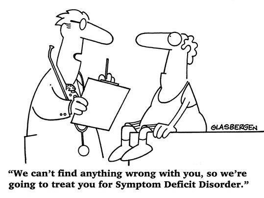 Wir können keine Symptome dafür finden, dass Ihnen irgendetwas fehlt. Deshalb behandeln wir Sie jetzt aufgrund einer »Symptom-Defizit-Störung«