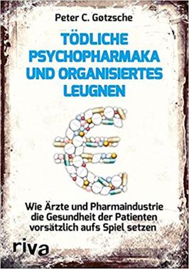 Tödliche Psychopharmaka und organisiertes Leugnen: Wie Ärzte und Pharmaindustrie die Gesundheit der Patienten vorsätzlich aufs Spiel setzen von Peter C Gøtzsche